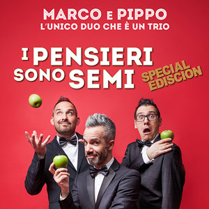 Marco e Pippo – I Pensieri sono Semi – Special Ediscion sabato 29 ottobre 2016, ore 21:30 Gran Teatro Geox – Padova