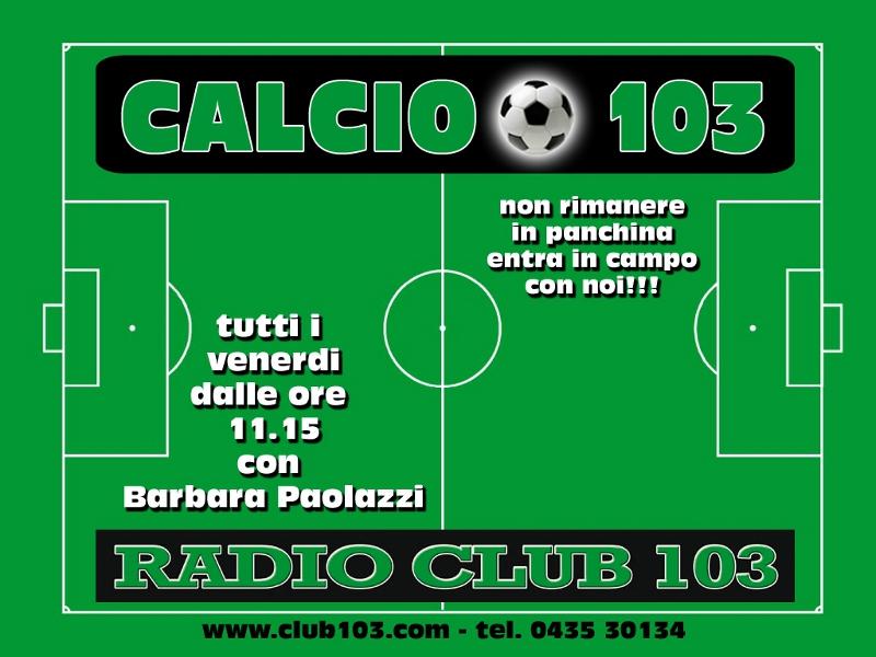 Calcio Club 103- ogni venerdì alle 11.15