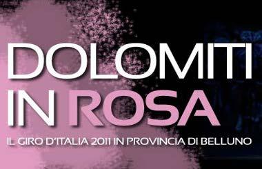 Il Giro d'Italia alle Dolomiti Bellunesi  Il 24 e 25 maggio 2011 le Dolomiti Bellunesi si tingono di rosa