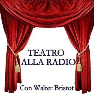 Teatro alla radio con Walter Bristot – ogni martedì dalle 9.40 -Podcast